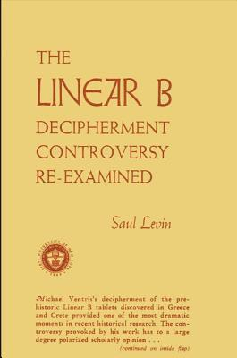 The Linear B Decipherment Controversy Re-Examined