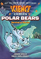 Science Comics: Polar Bears: Survival on the Ice
