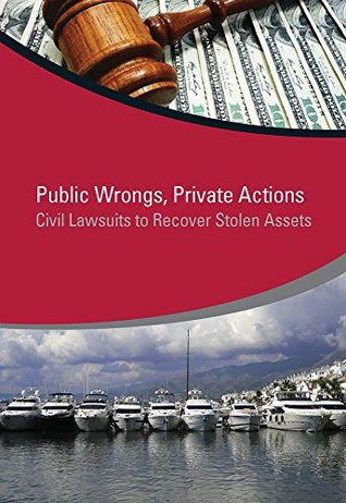 Public Wrongs, Private Actions: Civil Lawsuits to Recover Stolen Assets (StAR Initiative)