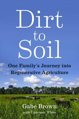 Dirt to Soil: One Family's Journey Into Regenerative Agriculture