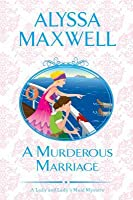 A Murderous Marriage (A Lady & Lady's Maid Mystery #4)