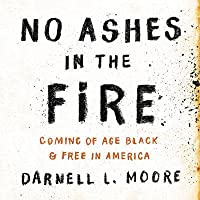 No Ashes in the Fire: Coming of Age Black and Free in America