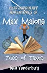Extraordinary Adventures of Max Malone: Tales of Texas (#1)