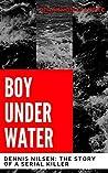 Boy Under Water: Dennis Nilsen: The Story of a Serial Killer