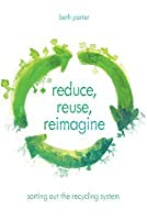 Reduce, Reuse, Reimagine: Sorting Out the Recycling System