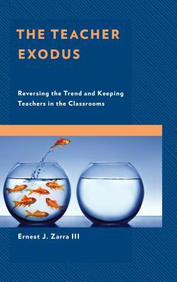 The Teacher Exodus: Reversing the Trend and Keeping Teachers in the Classrooms