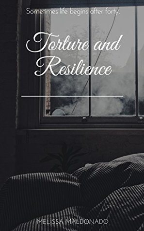 Torture and resilience : Sometimes life begins after forty.