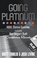 Going Platinum: Kiss, Donna Summer, and How Neil Bogart Built Casablanca Records