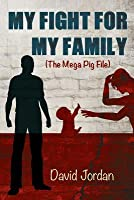 My Fight For My Family (The Mega Pig File)