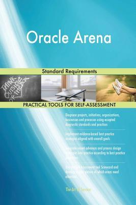 Oracle Arena: Standard Requirements  by  Gerardus Blokdyk