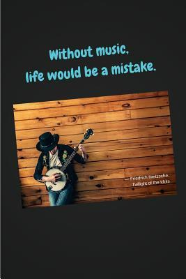 Without Music, Life Would Be a Mistake: Notebook for Your Inspiration of Self-Loved