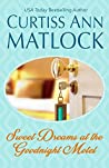 Sweet Dreams at the Goodnight Motel by Curtiss Ann Matlock