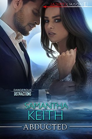 Abducted (The Dangerous Distractions #1) by Samantha Keith