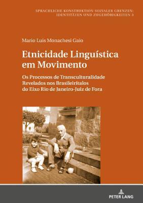 Etnicidade Lingu�stica Em Movimento: OS Processos de Transculturalidade Revelados Nos Brasileir�talos Do Eixo Rio de Janeiro-Juiz de Fora Mario L.M. Gaio