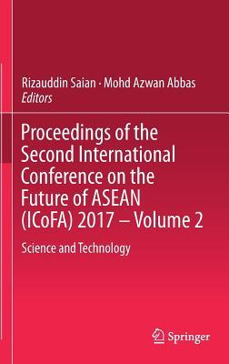 Proceedings of the Second International Conference on the Future of ASEAN (ICoFA) 2017 - Volume 2 Science and Technology