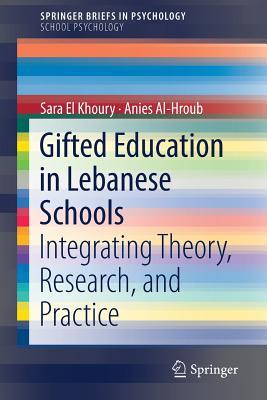 Gifted Education in Lebanese Schools Integrating Theory, Research, and Practice