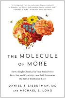 The Molecule of More: How a Single Molecule in Your Brain Drives Love, Sex, and Creativity-And Will Determine the Fate of the Human Race