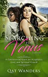 Searching for Venus: A Controversial Quest for Love, Acceptance, and Personal Growth