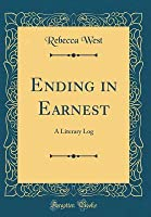 Ending in Earnest: A Literary Log (Classic Reprint)