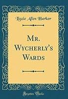 Mr. Wycherly's Wards (Classic Reprint)