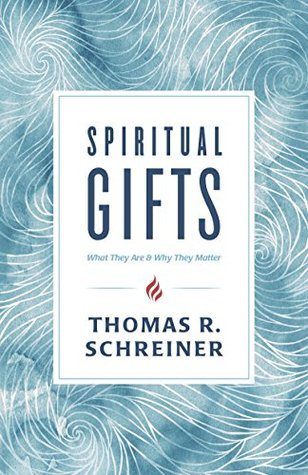 Spiritual Gifts by Thomas R. Schreiner