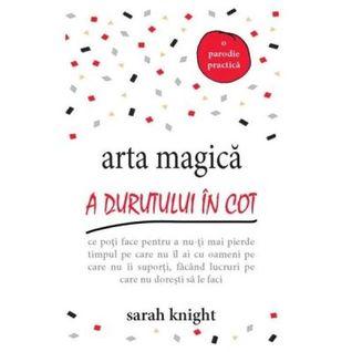 Arta magica a durutului in cot by Sarah Knight