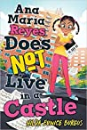 Ana María Reyes Does Not Live in a Castle by Hilda Eunice Burgos