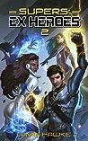 Supers: Ex Heroes 2 (Supers: Ex Heroes #2)