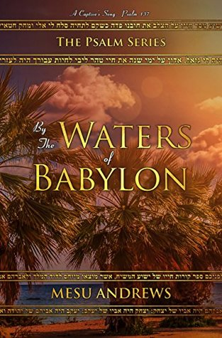 By the Waters of Babylon by Mesu Andrews