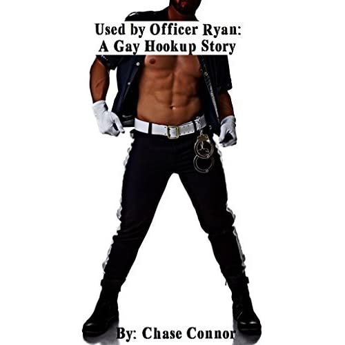 Used by Officer Ryan: A Gay Hookup Story by Chasey Connor