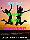 Have a Happy Day Everyday