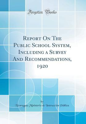Report on the Public School System, Including a Survey and Recommendations, 1920  by  Nicaragua Ministerio De Instr Publica