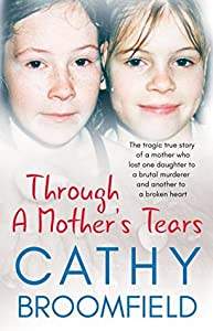 Through A Mother's Tears: The tragic true story of a mother who lost one daughter to a brutal murderer and another to a broken heart