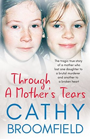 Through A Mother's Tears: The tragic true story of a mother who lost one daughter to a brutal murderer and another to a broken heart ebook review