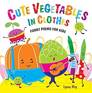 Cute Vegetables in Clothes: Funny Poems for Kids