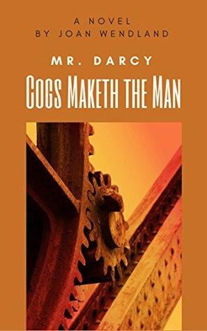 Mr. Darcy: Cogs Maketh the Man