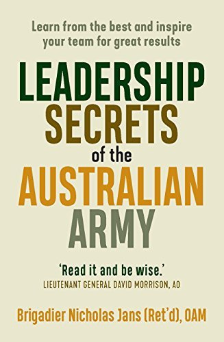 Leadership Secrets of the Australian Army- Learn from the best and inspire your team for great results