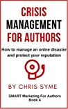 Crisis Management For Authors: How to manage an online disaster and protect your reputation (SMART Marketing For Authors Book 4)