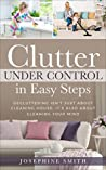 Clutter Under Control in Easy Steps: Decluttering Isn't Just About Cleaning House; It's Also About Cleaning Your Mind (Organizing Solutions, Clean and Clutter-Free with Kids, Stress free Habit)