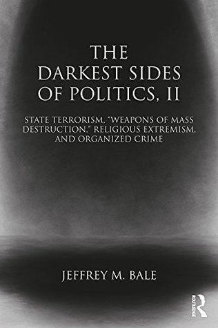 """The Darkest Sides of Politics, II: State Terrorism, """"Weapons of Mass Destruction,"""" Religious Extremism, and Organized Crime: 2 (Extremism and Democracy)"""
