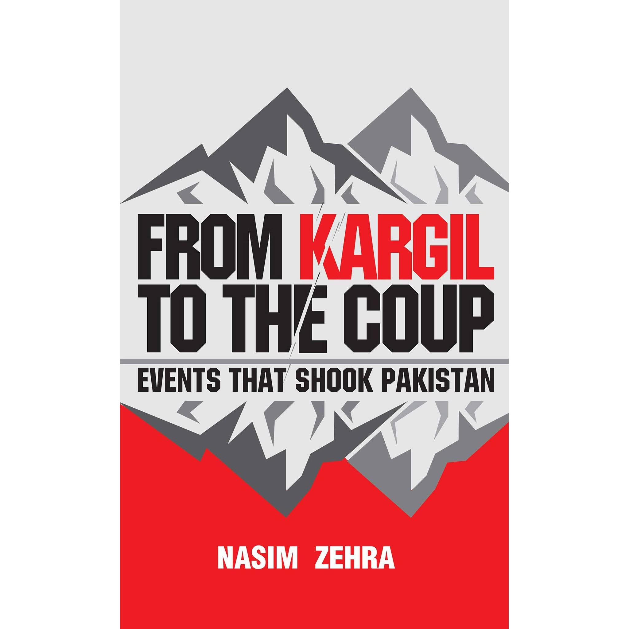 From Kargil to the Coup: Events that Shook Pakistan by Nasim
