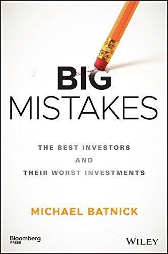 Big Mistakes  The Best Investors and Their Worst Investments (Bloomberg)