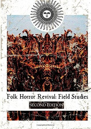 Be Wary Of Studies Incredible Tale Of >> Folk Horror Revival Field Studies By Andy Paciorek
