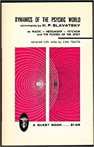 Dynamics of the Psychic World: Comments by H.P. Blavatsky on Magic, Mediumship, Psychism and the Powers of the Spirit (Quest Book Original)