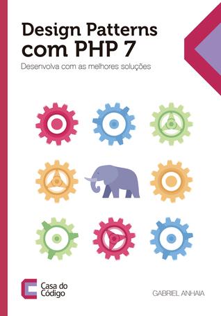 Design Patterns com PHP 7: Desenvolva com as melhores soluções