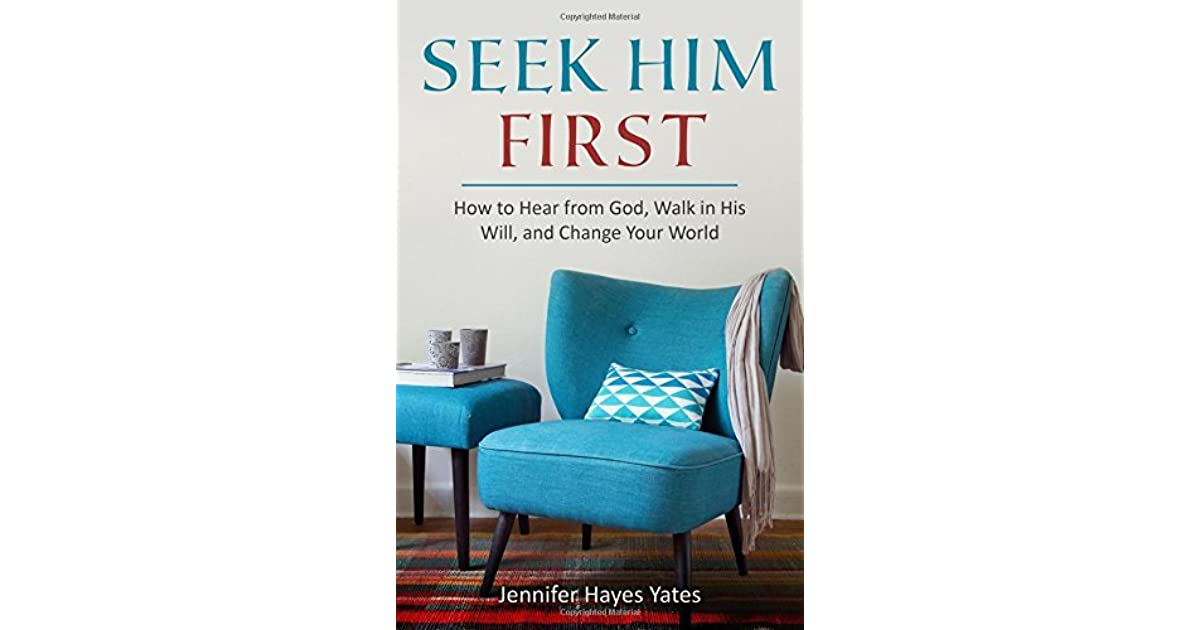 Seek Him First How To Hear From God Walk In His Will And Change