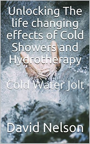 Unlocking The life changing effects of Cold Showers and Hydrotherapy: Cold Water Jolt