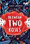 Between Two Roses