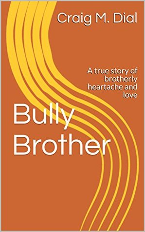 Bully Brother: A true story of brotherly heartache and love