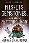Misfits, Gemstones, and Other Shattered Magic (The Dowser, #8)